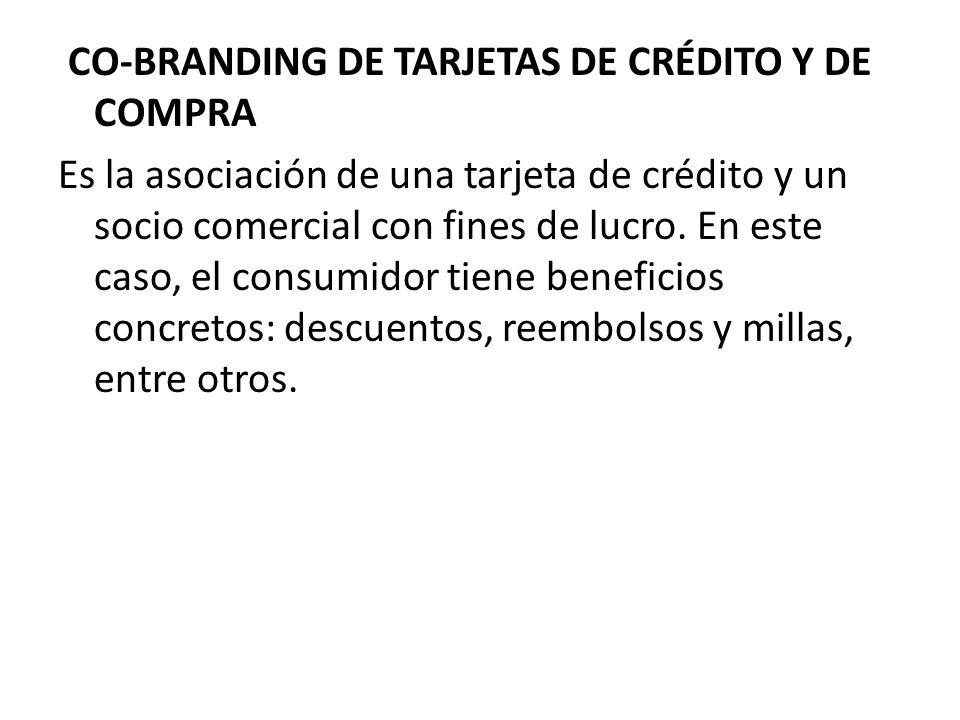 CO-BRANDING DE TARJETAS DE CRÉDITO Y DE COMPRA Es la asociación de una tarjeta de crédito y un socio comercial con fines de lucro.