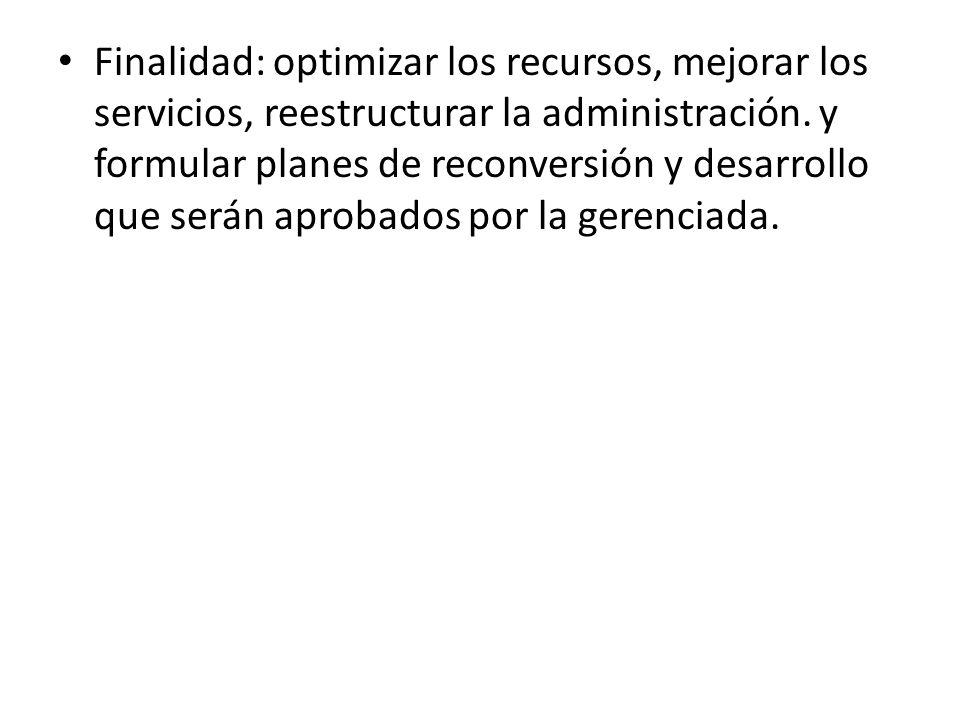 Finalidad: optimizar los recursos, mejorar los servicios, reestructurar la administración.