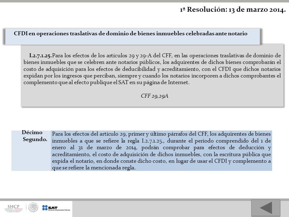 1ª Resolución: 13 de marzo 2014. CFDI en operaciones traslativas de dominio de bienes inmuebles celebradas ante notario.