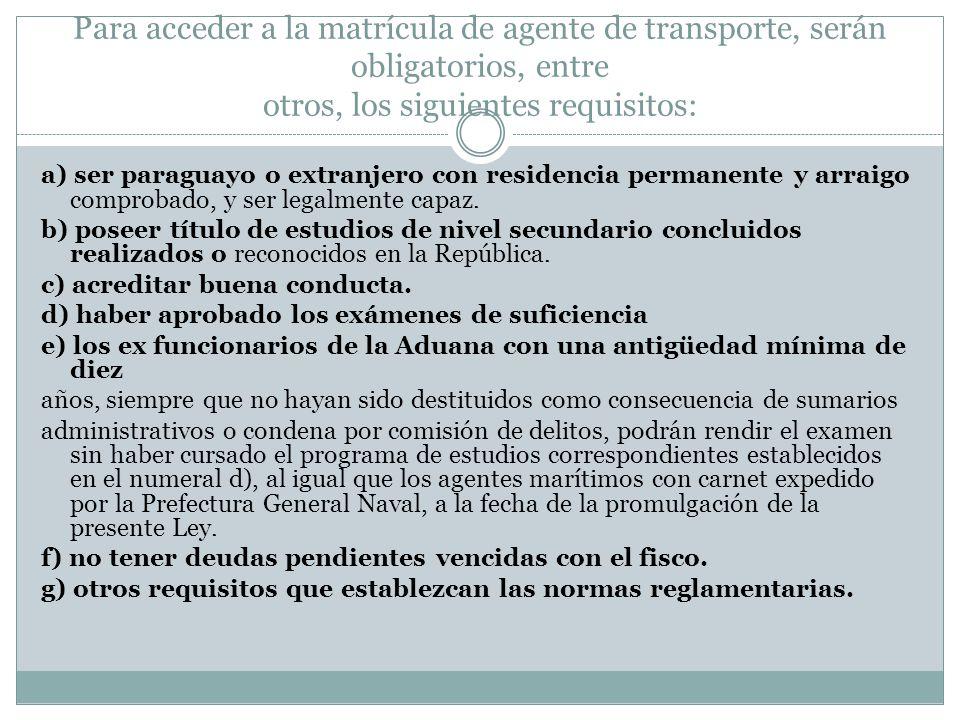 Para acceder a la matrícula de agente de transporte, serán obligatorios, entre otros, los siguientes requisitos: