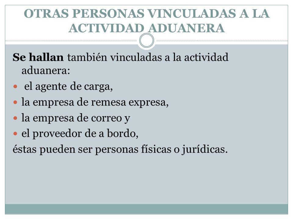 OTRAS PERSONAS VINCULADAS A LA ACTIVIDAD ADUANERA