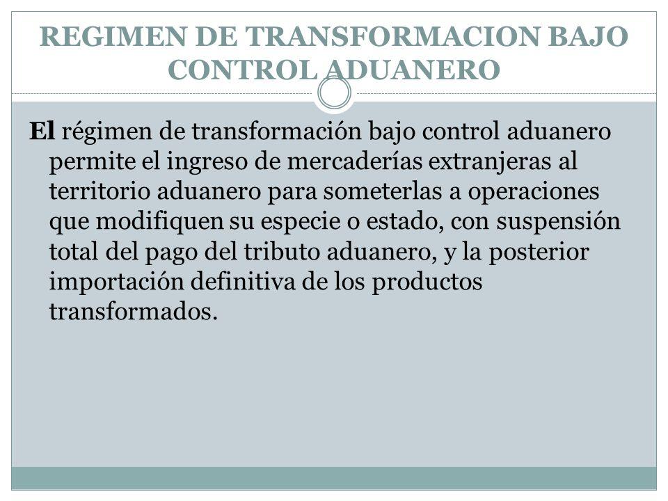REGIMEN DE TRANSFORMACION BAJO CONTROL ADUANERO