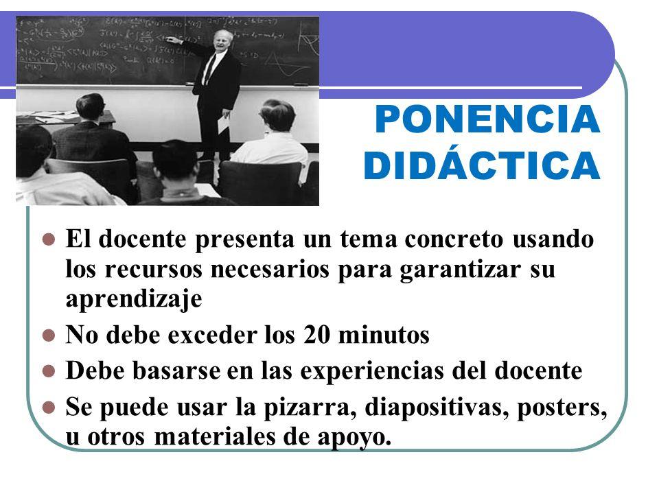 PONENCIA DIDÁCTICA El docente presenta un tema concreto usando los recursos necesarios para garantizar su aprendizaje.