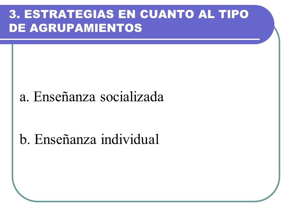 3. ESTRATEGIAS EN CUANTO AL TIPO DE AGRUPAMIENTOS