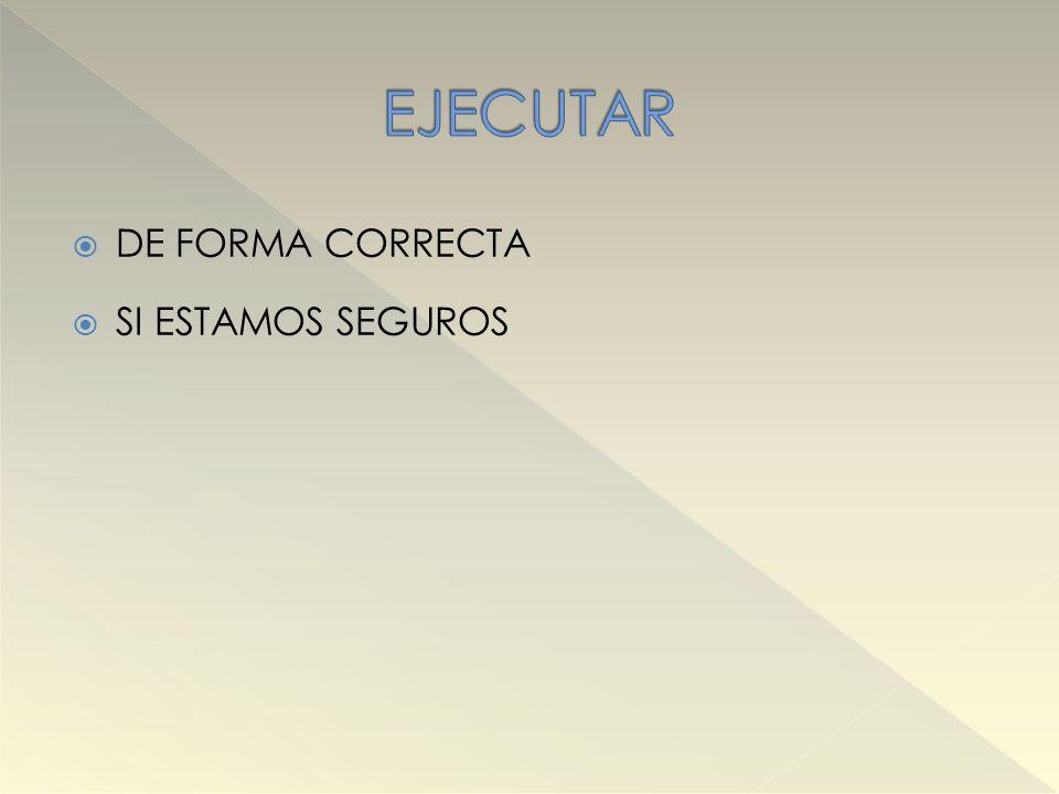 EJECUTAR DE FORMA CORRECTA SI ESTAMOS SEGUROS