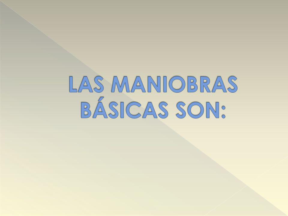 LAS MANIOBRAS BÁSICAS SON: