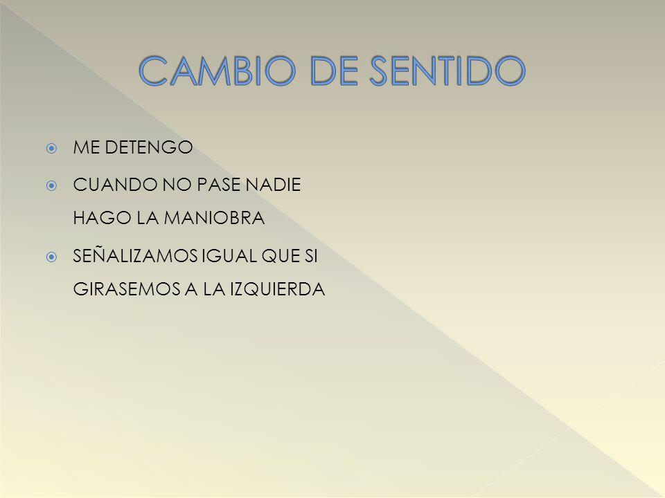 CAMBIO DE SENTIDO ME DETENGO CUANDO NO PASE NADIE HAGO LA MANIOBRA
