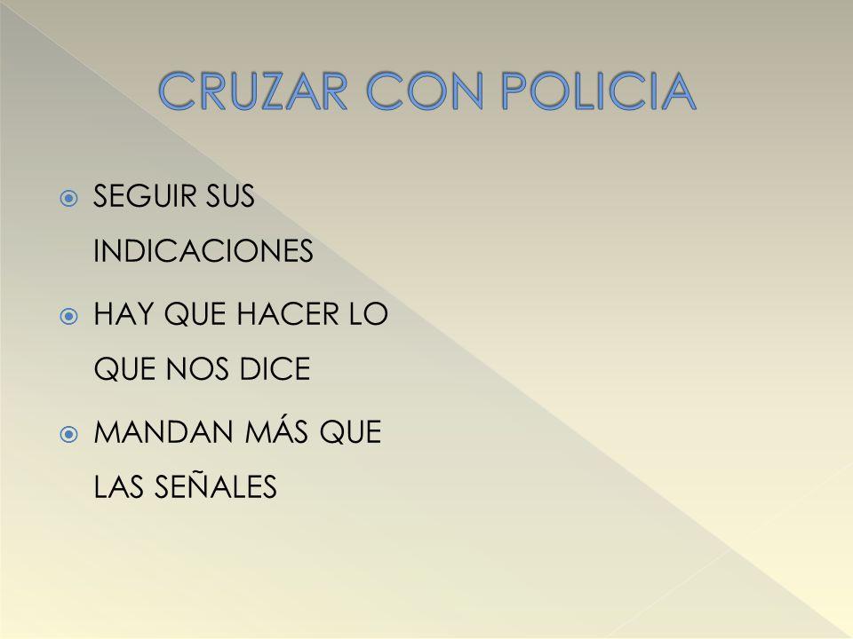 CRUZAR CON POLICIA SEGUIR SUS INDICACIONES