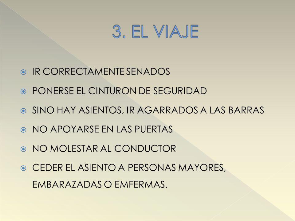 3. EL VIAJE IR CORRECTAMENTE SENADOS PONERSE EL CINTURON DE SEGURIDAD