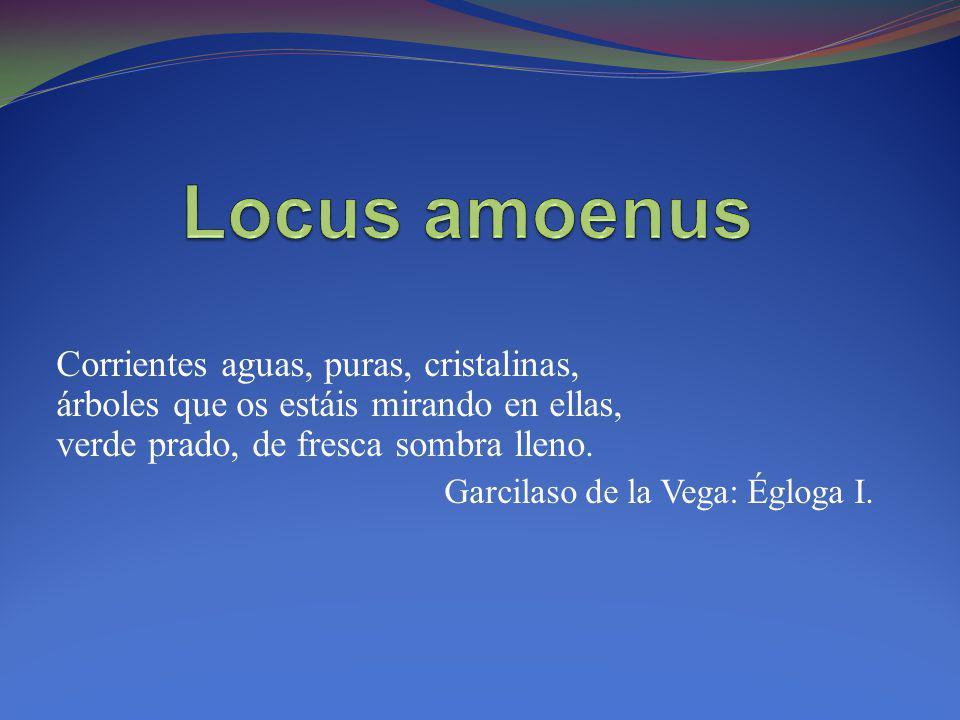 Locus amoenus Corrientes aguas, puras, cristalinas, árboles que os estáis mirando en ellas, verde prado, de fresca sombra lleno.