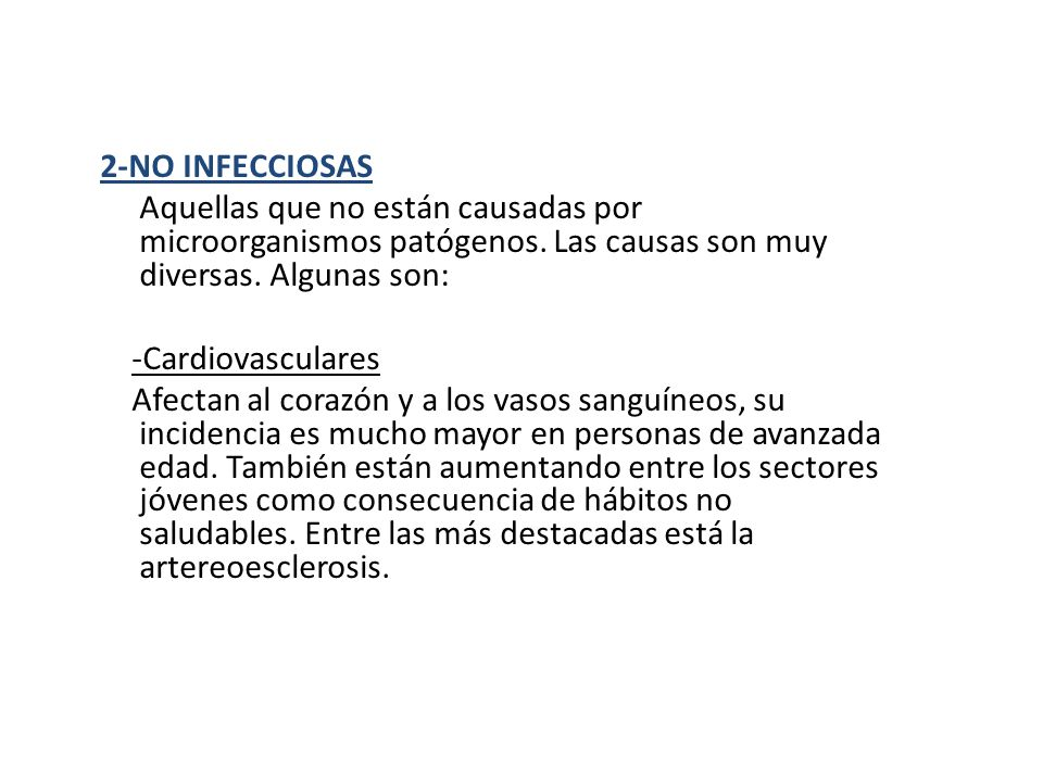 2-NO INFECCIOSAS Aquellas que no están causadas por microorganismos patógenos. Las causas son muy diversas. Algunas son: