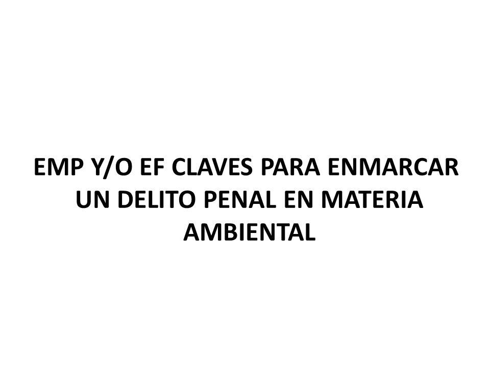 EMP Y/O EF CLAVES PARA ENMARCAR UN DELITO PENAL EN MATERIA AMBIENTAL