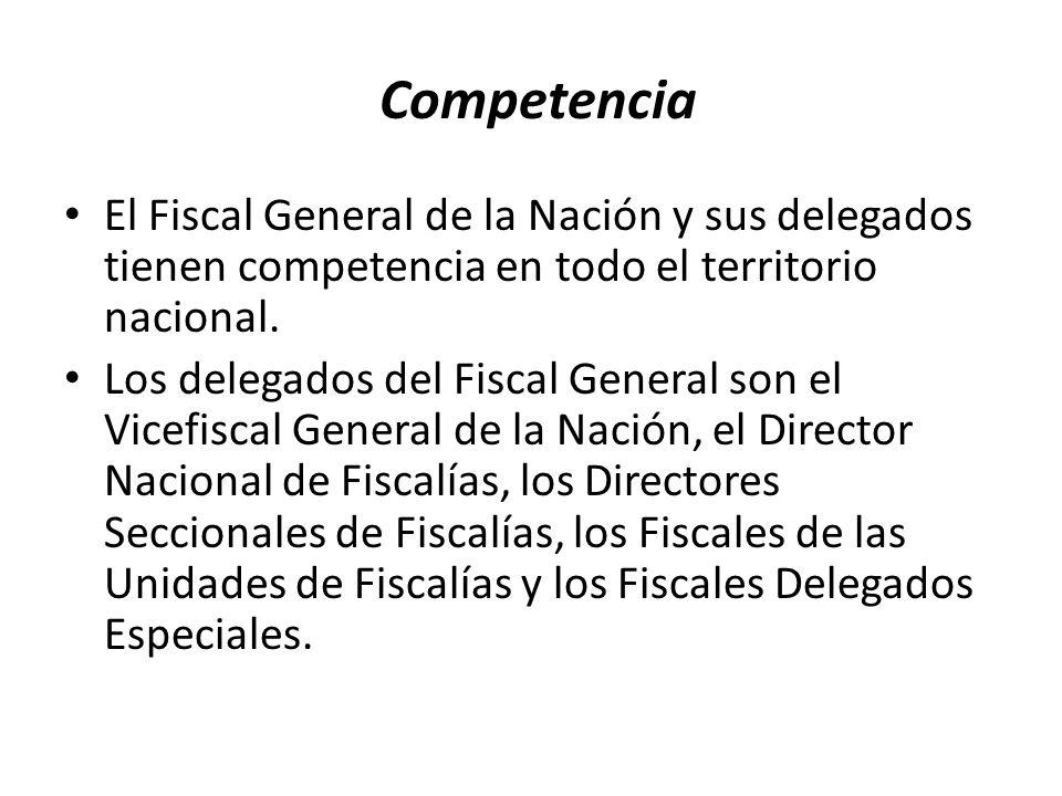 Competencia El Fiscal General de la Nación y sus delegados tienen competencia en todo el territorio nacional.