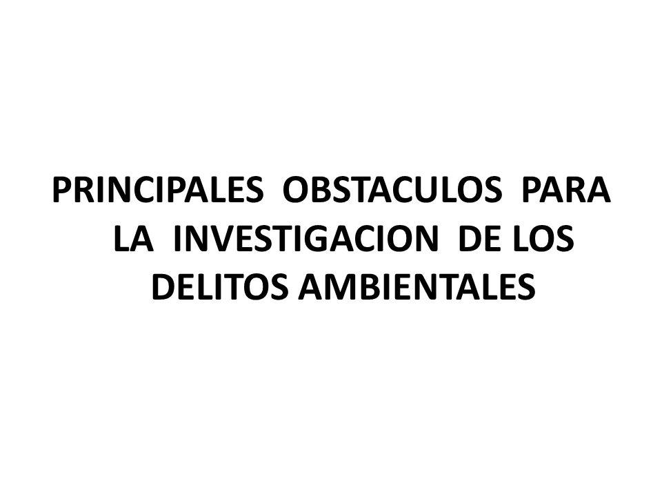 PRINCIPALES OBSTACULOS PARA LA INVESTIGACION DE LOS DELITOS AMBIENTALES