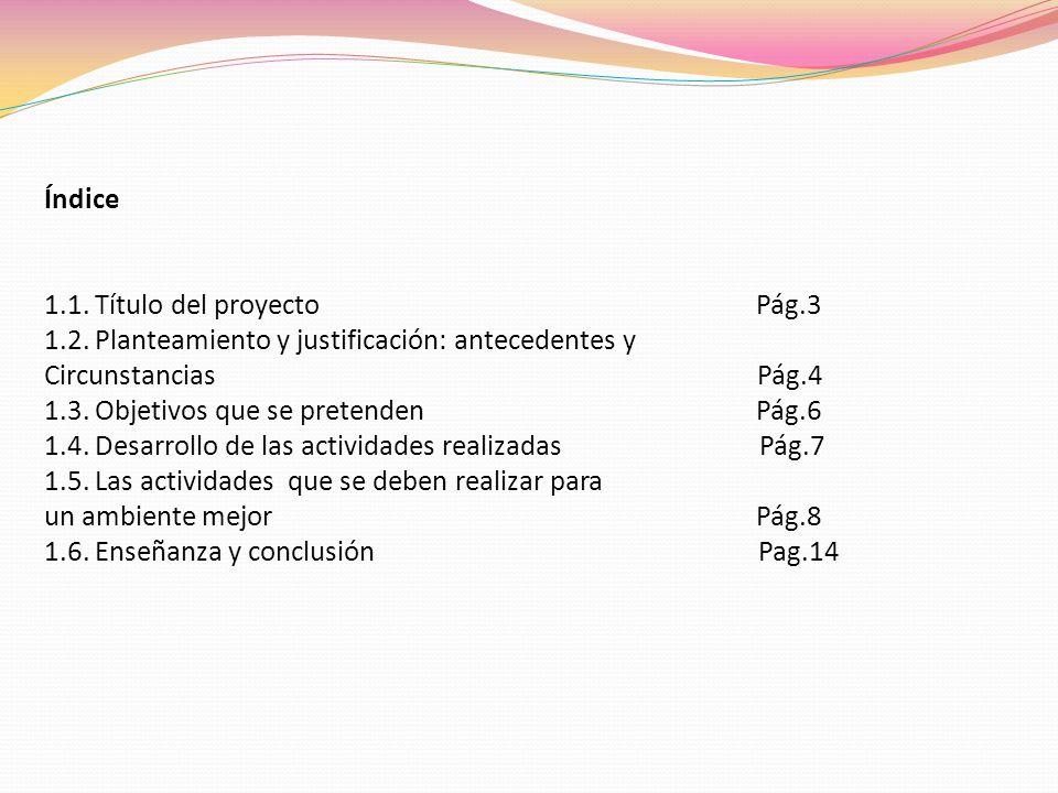 Índice 1.1. Título del proyecto Pág.3.