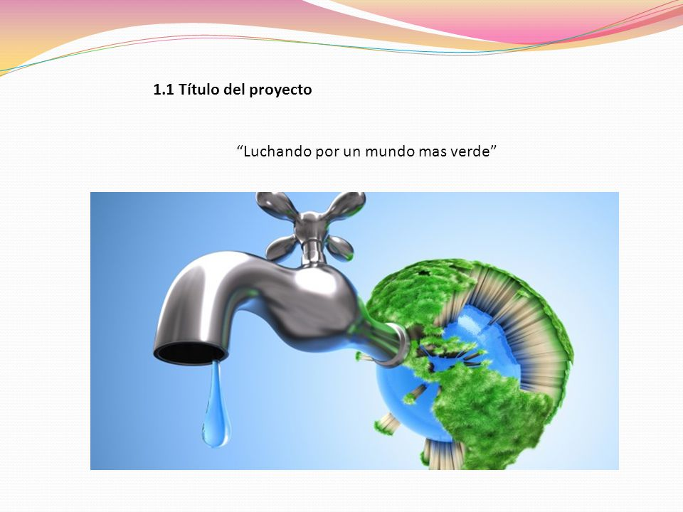 1.1 Título del proyecto Luchando por un mundo mas verde