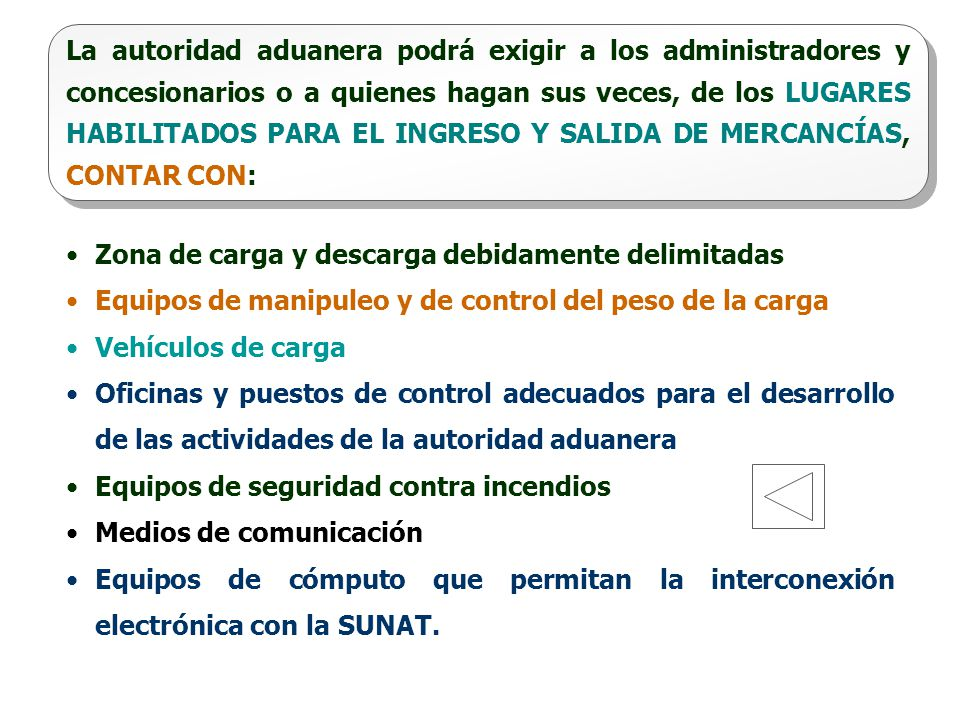 La autoridad aduanera podrá exigir a los administradores y concesionarios o a quienes hagan sus veces, de los LUGARES HABILITADOS PARA EL INGRESO Y SALIDA DE MERCANCÍAS, CONTAR CON: