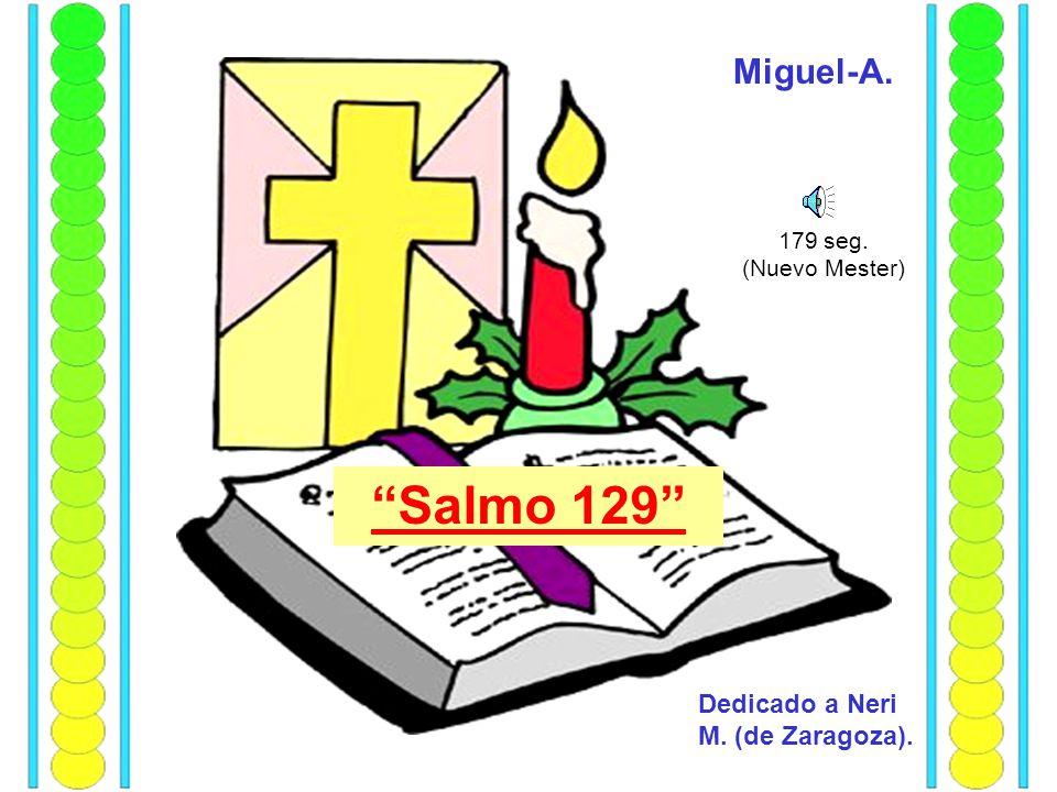 Salmo 129 Miguel-A. Dedicado a Neri M. (de Zaragoza). 179 seg.