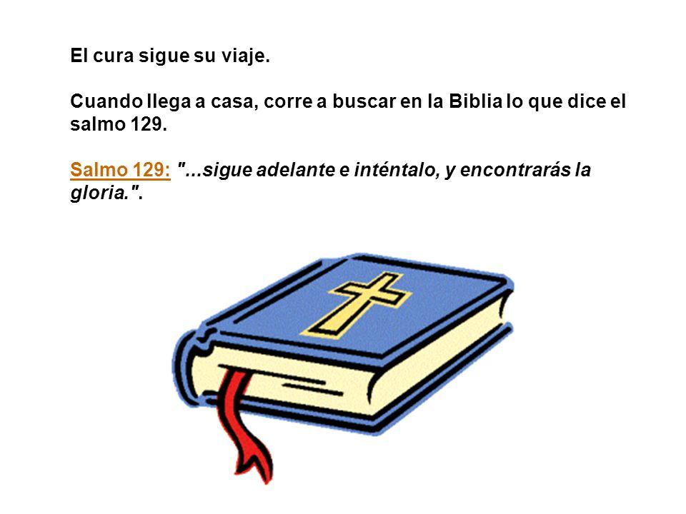 El cura sigue su viaje. Cuando llega a casa, corre a buscar en la Biblia lo que dice el salmo 129.