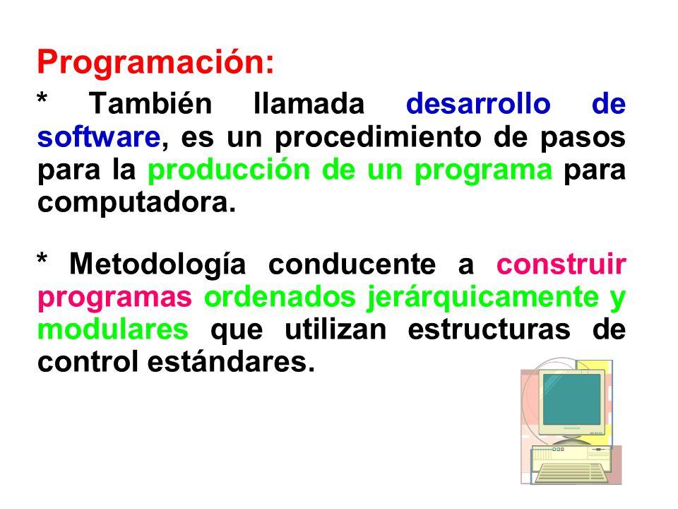 Programación: * También llamada desarrollo de software, es un procedimiento de pasos para la producción de un programa para computadora.