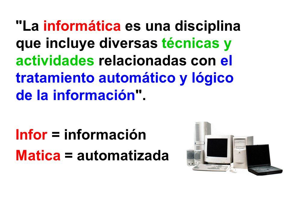 La informática es una disciplina que incluye diversas técnicas y actividades relacionadas con el tratamiento automático y lógico de la información .