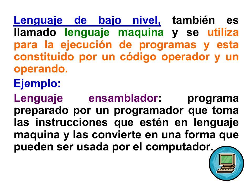 Lenguaje de bajo nivel, también es llamado lenguaje maquina y se utiliza para la ejecución de programas y esta constituido por un código operador y un operando.