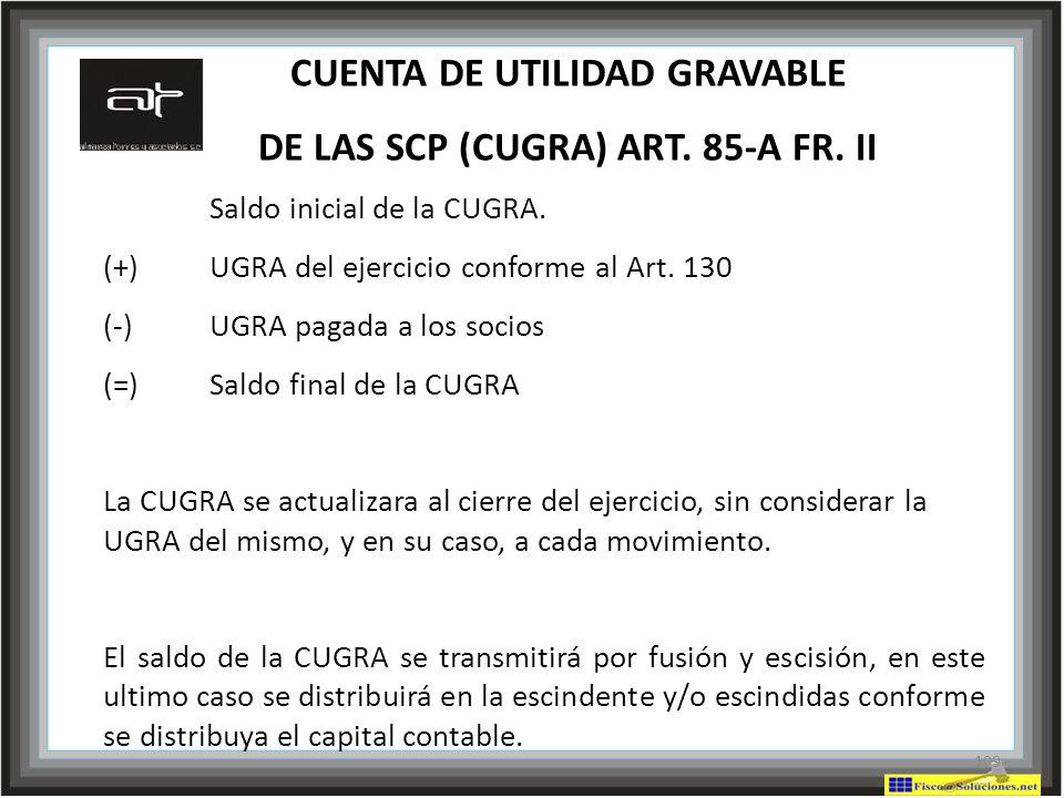 CUENTA DE UTILIDAD GRAVABLE DE LAS SCP (CUGRA) ART. 85-A FR. II