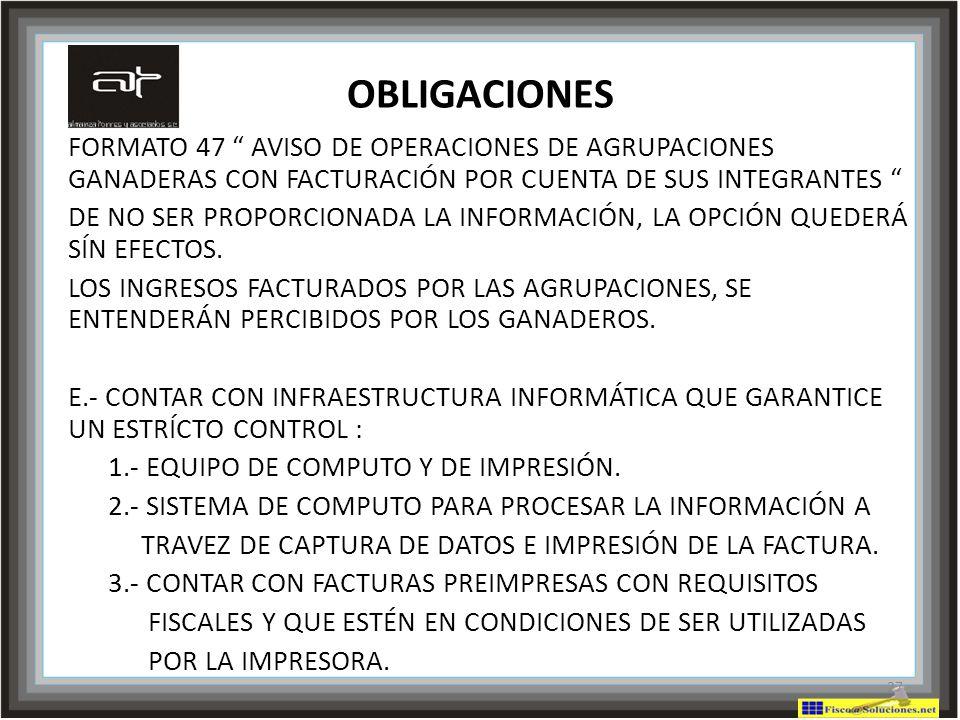 OBLIGACIONES FORMATO 47 AVISO DE OPERACIONES DE AGRUPACIONES GANADERAS CON FACTURACIÓN POR CUENTA DE SUS INTEGRANTES