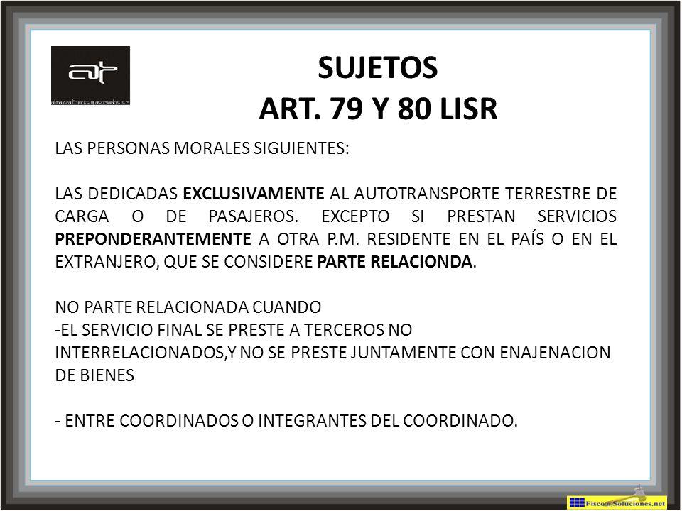 SUJETOS ART. 79 Y 80 LISR LAS PERSONAS MORALES SIGUIENTES: