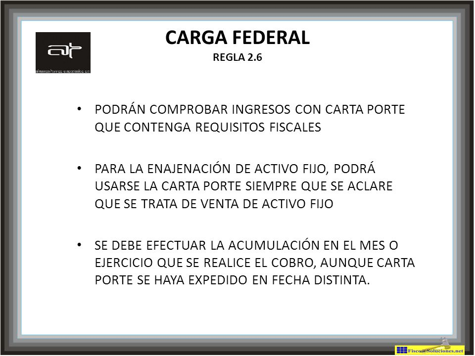 CARGA FEDERAL REGLA 2.6 PODRÁN COMPROBAR INGRESOS CON CARTA PORTE QUE CONTENGA REQUISITOS FISCALES.