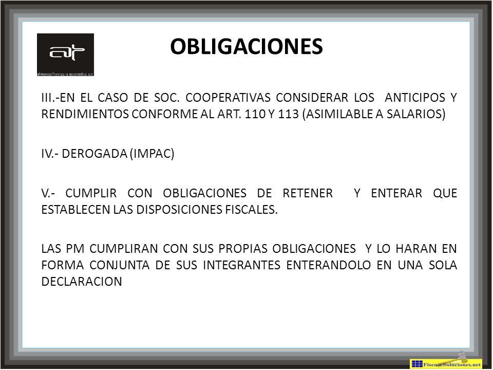 OBLIGACIONES III.-EN EL CASO DE SOC. COOPERATIVAS CONSIDERAR LOS ANTICIPOS Y RENDIMIENTOS CONFORME AL ART. 110 Y 113 (ASIMILABLE A SALARIOS)