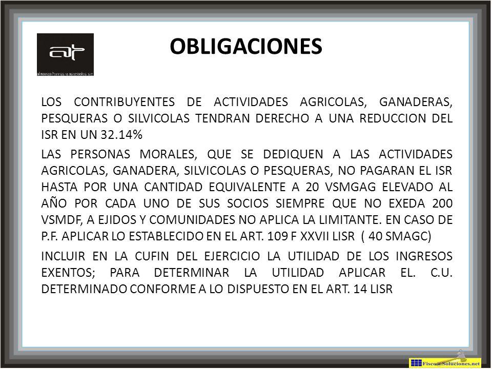 OBLIGACIONES LOS CONTRIBUYENTES DE ACTIVIDADES AGRICOLAS, GANADERAS, PESQUERAS O SILVICOLAS TENDRAN DERECHO A UNA REDUCCION DEL ISR EN UN 32.14%