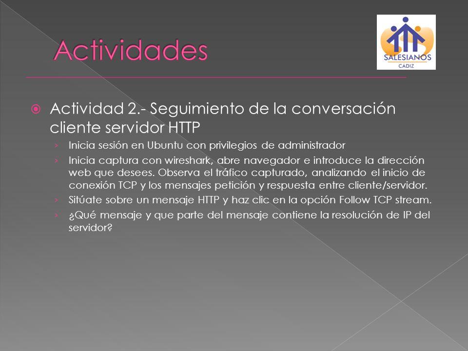 Actividades Actividad 2.- Seguimiento de la conversación cliente servidor HTTP. Inicia sesión en Ubuntu con privilegios de administrador.