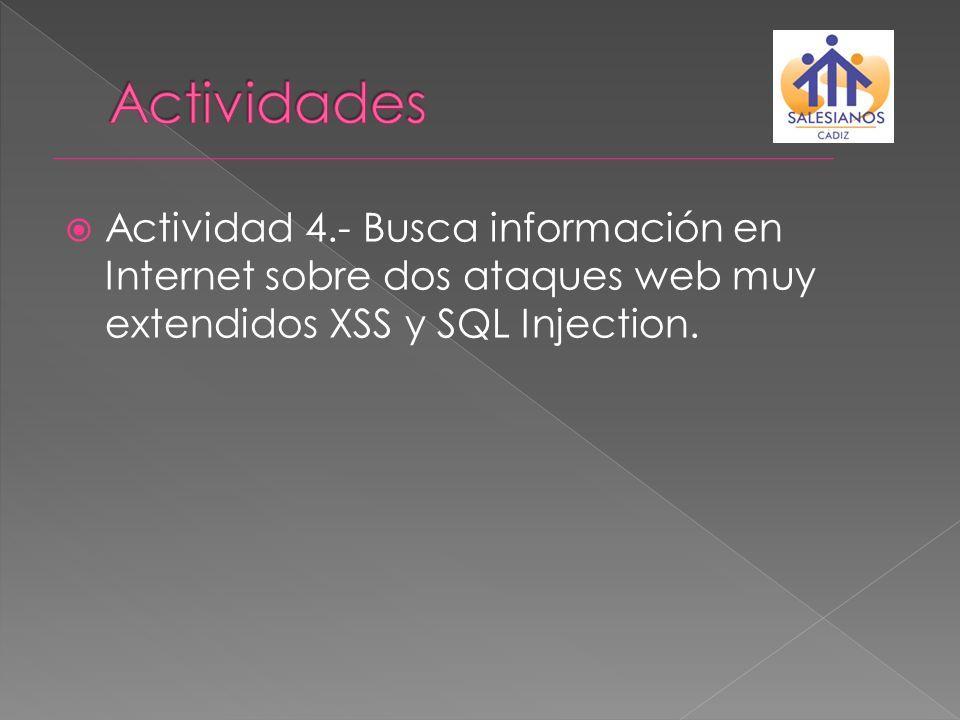 Actividades Actividad 4.- Busca información en Internet sobre dos ataques web muy extendidos XSS y SQL Injection.