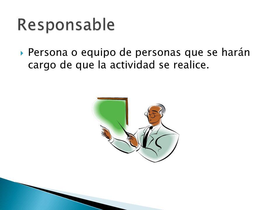 Responsable Persona o equipo de personas que se harán cargo de que la actividad se realice.