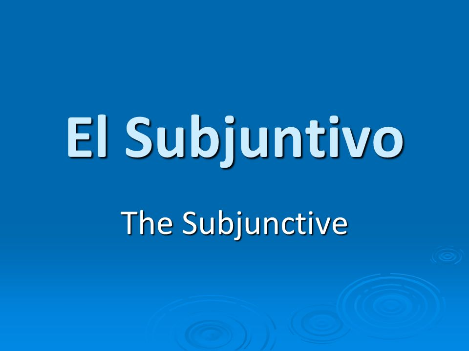 El Subjuntivo The Subjunctive