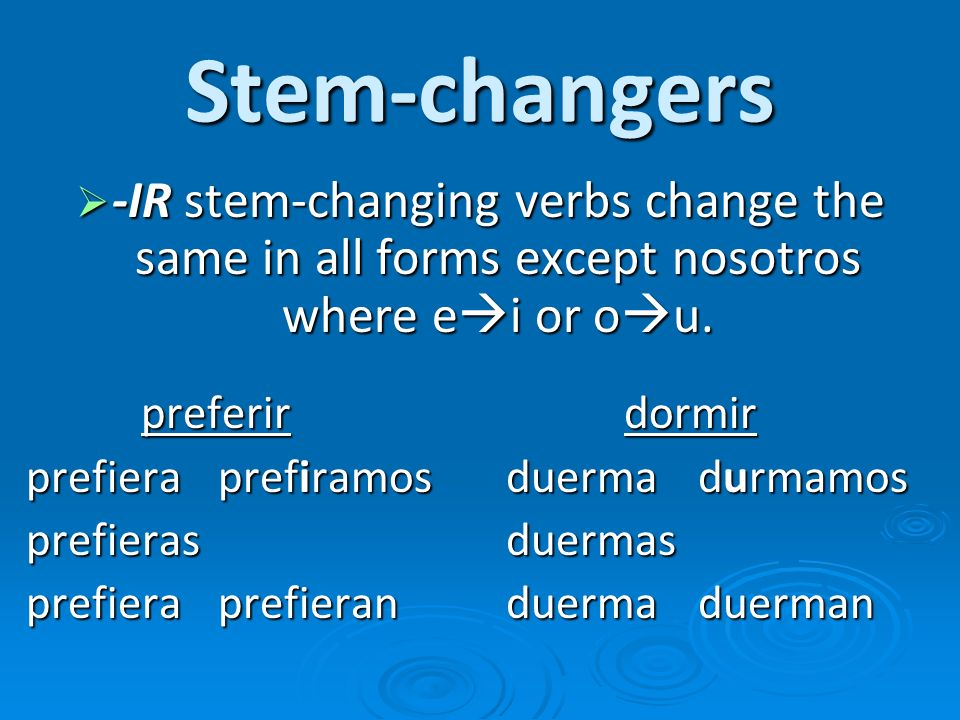 Stem-changers -IR stem-changing verbs change the same in all forms except nosotros where ei or ou.