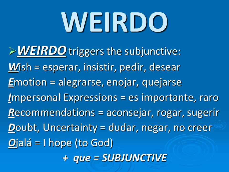 WEIRDO WEIRDO triggers the subjunctive: