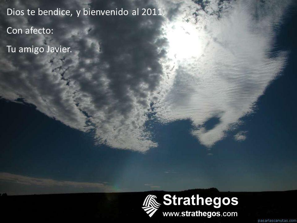 Strathegos Dios te bendice, y bienvenido al 2011. Con afecto: