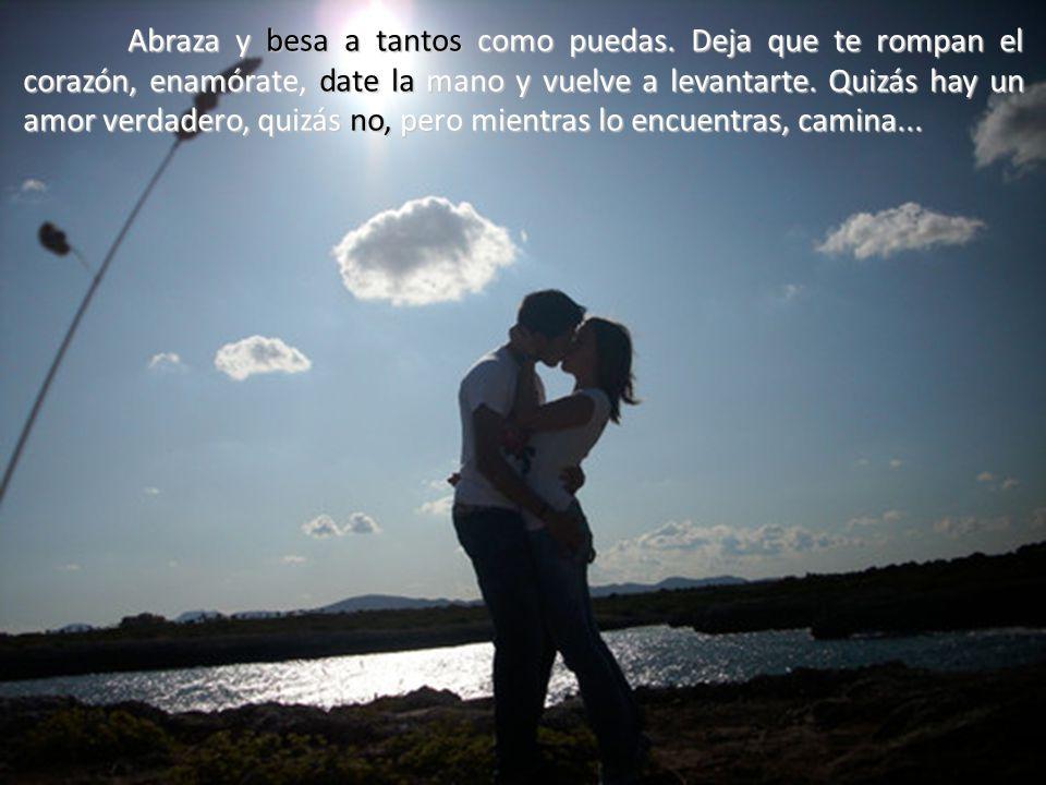 Abraza y besa a tantos como puedas