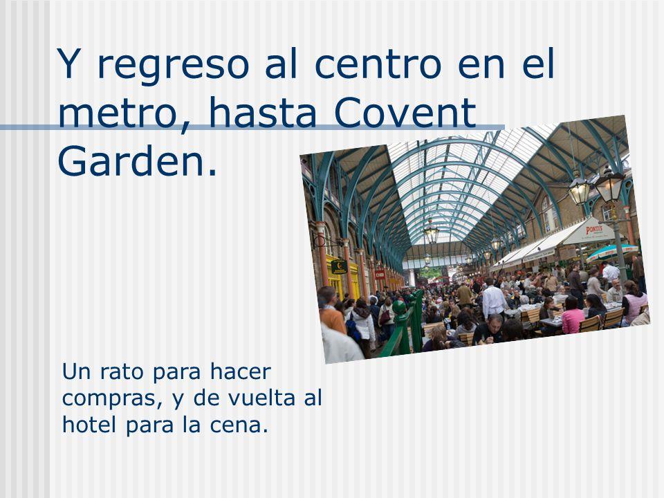 Y regreso al centro en el metro, hasta Covent Garden.