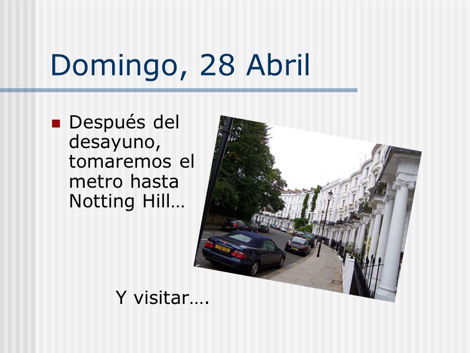 Domingo, 28 Abril Después del desayuno, tomaremos el metro hasta Notting Hill… Y visitar….