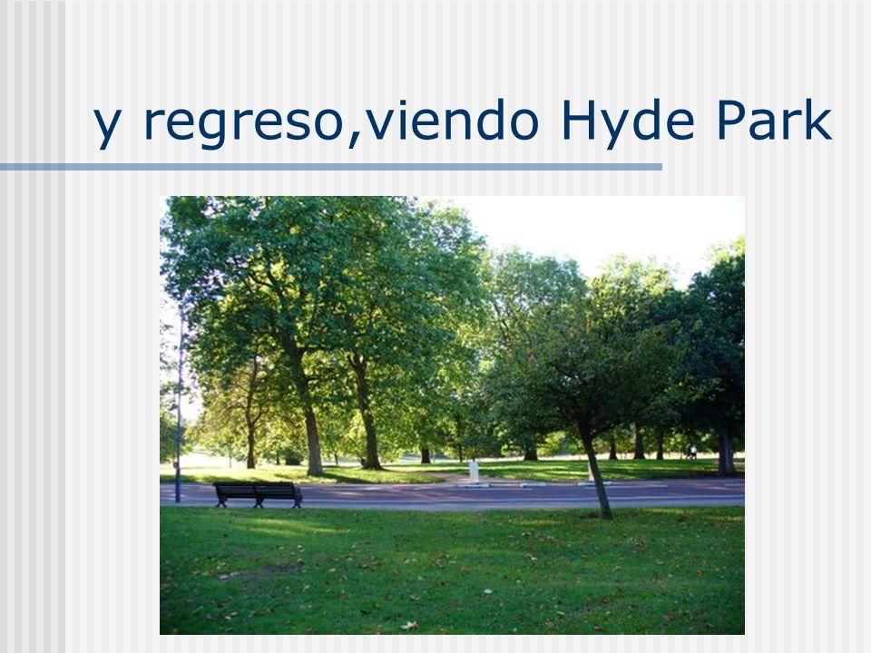 y regreso,viendo Hyde Park
