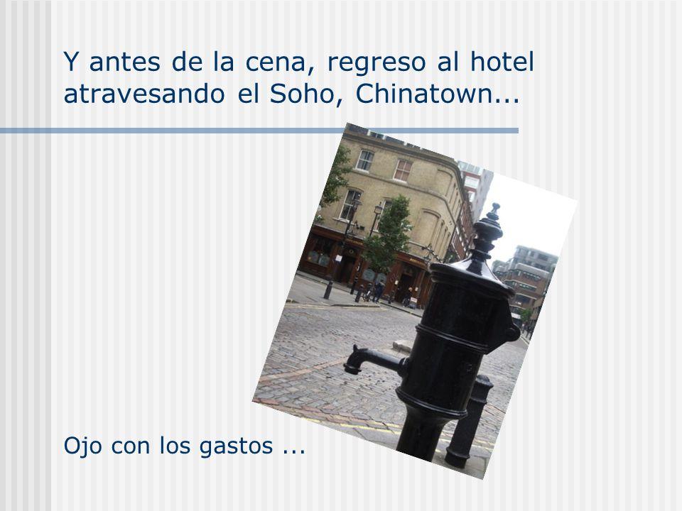 Y antes de la cena, regreso al hotel atravesando el Soho, Chinatown...