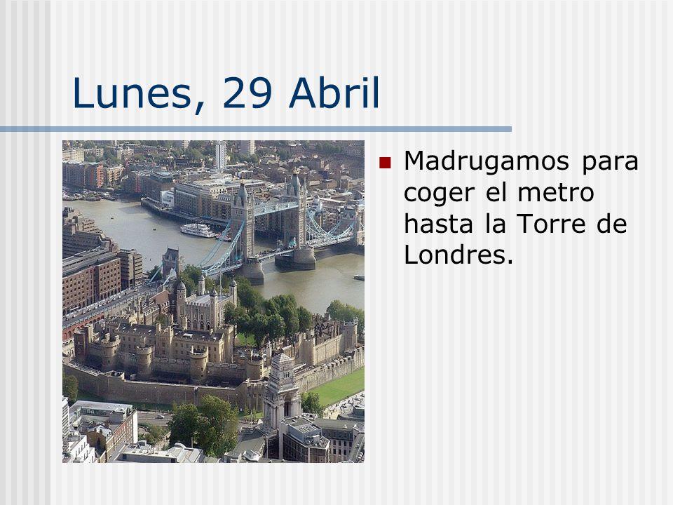 Lunes, 29 Abril Madrugamos para coger el metro hasta la Torre de Londres.