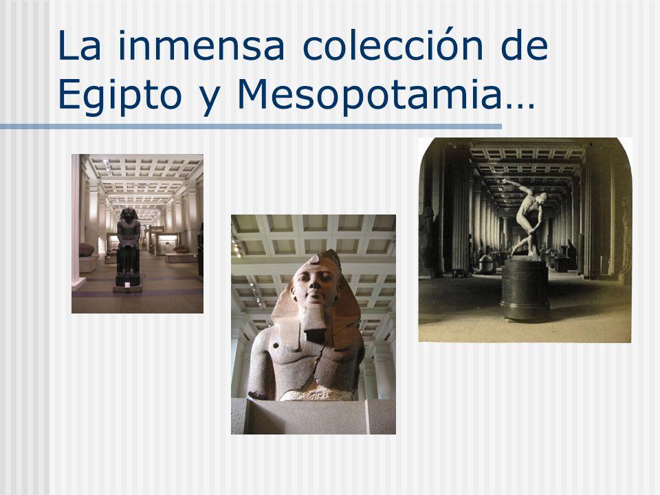 La inmensa colección de Egipto y Mesopotamia…