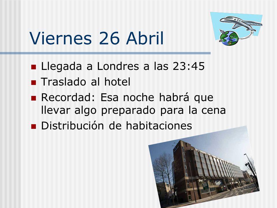 Viernes 26 Abril Llegada a Londres a las 23:45 Traslado al hotel