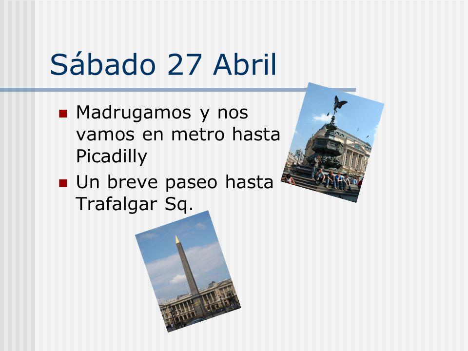 Sábado 27 Abril Madrugamos y nos vamos en metro hasta Picadilly