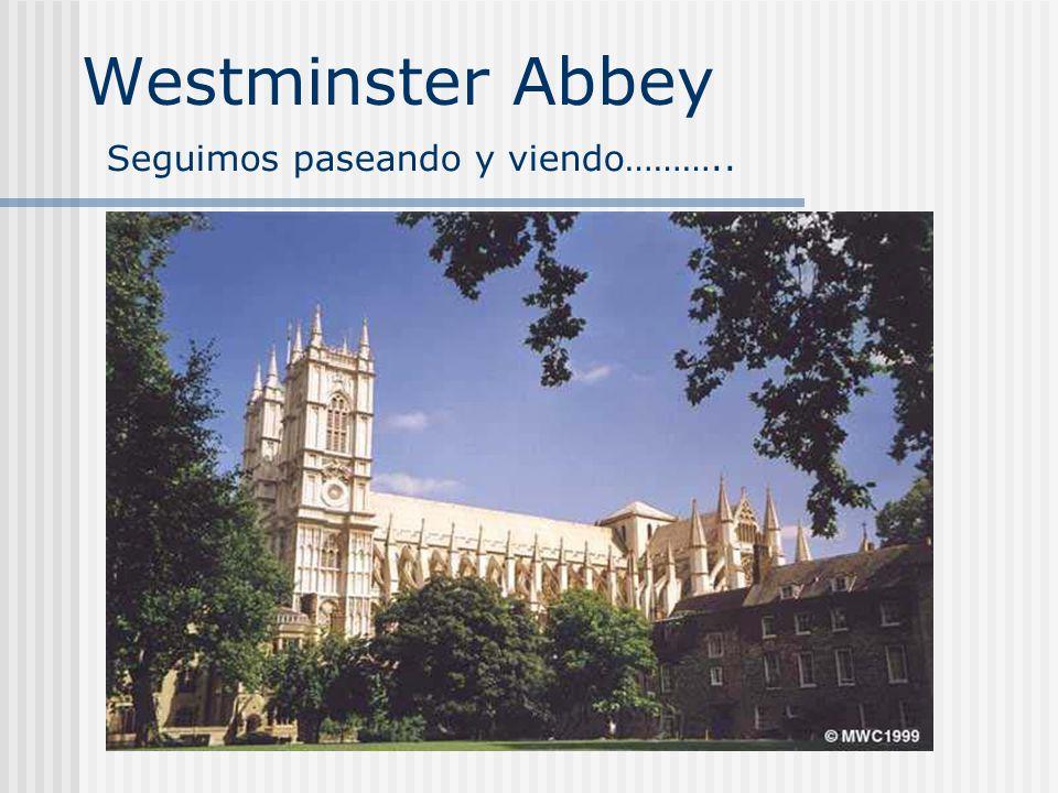 Westminster Abbey Seguimos paseando y viendo………..