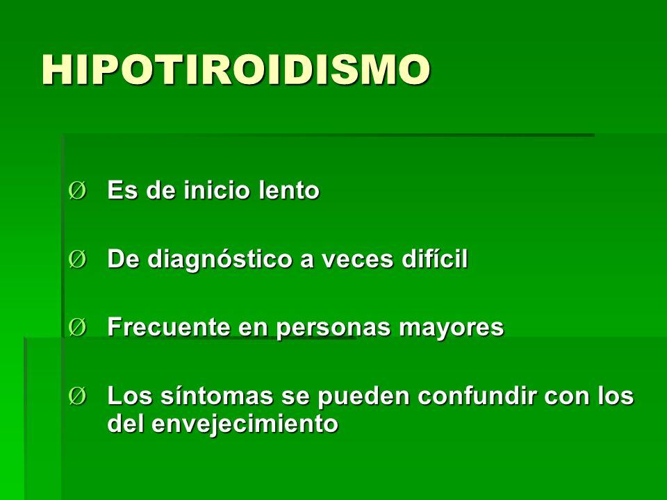 HIPOTIROIDISMO Es de inicio lento De diagnóstico a veces difícil